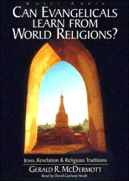 Can Evangelicals Learn from World Religions?: Jesus, Revelations, and Religious Traditions