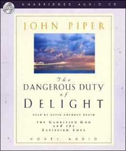 Dangerous Duty of Delight: The Glorified God and the Satisfied Soul