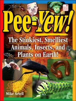 Pee Yew!: The Stinkiest, Smelliest Animals, Insects, and Plants on Earth!