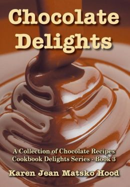 Chocolate Delights Cookbook, Volume I: A Collection of Chocolate Recipes