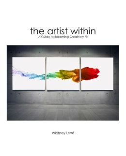 Artist Within: A Guide to Becoming Creatively Fit
