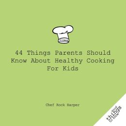 44 Things Parents Should Know about Healthy Cooking for Kids
