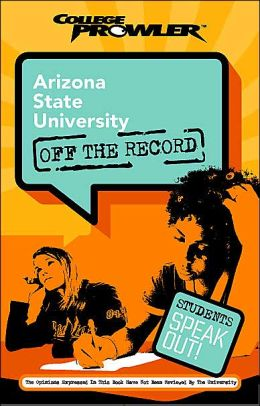 Arizona State University: Off the Record (College Prowler Series)