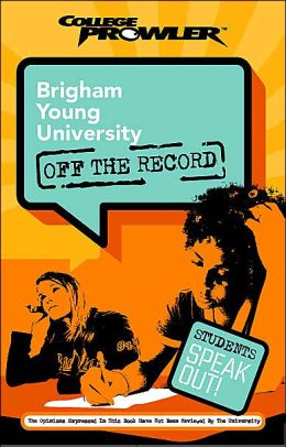 Brigham Young University: Off the Record (College Prowler Series)
