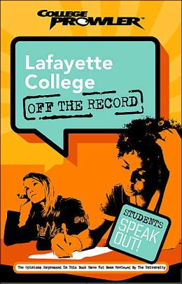 Lafayette College College: Off the Record (College Prowler Series)