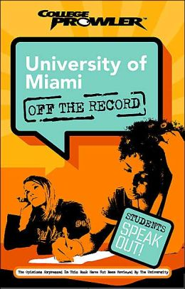 University of Miami: Off the Record (College Prowler Series)