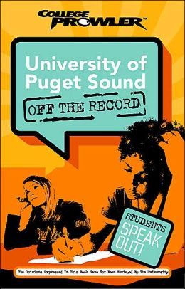 University of Puget Sound: Off the Record (College Prowler Series)
