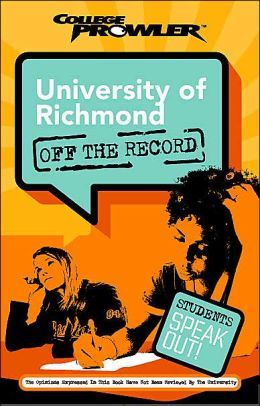 University of Richmond: Off the Record (College Prowler Series)