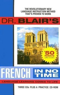 Dr. Blair's French in No Time: The Revolutionary New Language Instruction Method That's Proven to Work!