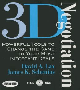 3-D Negotiation: Powerful Tools for Changing the Game in Your Most Important Deals