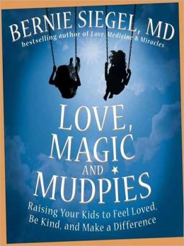 Love Magic and Mudpies: Raising Your Kids to Feel Loved, Be Kind, and Make a Difference