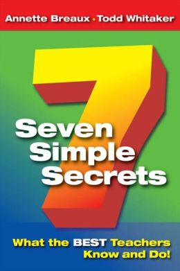 Seven Simple Secrets: What the BEST Teachers Know and Do!: What the BEST Teachers Know and Do!