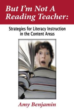 But I'm Not a Reading Teacher: Strategies for Literacy Instruction in the Content Areas