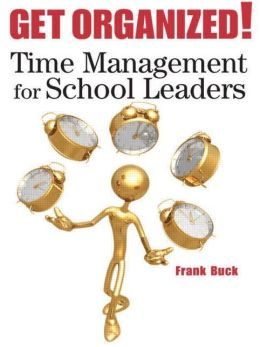 Get Organized!: Time Management for School Leaders