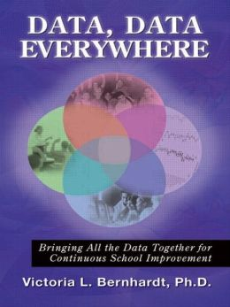 Data Data Everywhere: Bringing It All Together for Continuous School Improvement