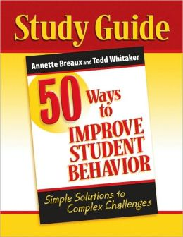 Study Guide: 50 Ways to Improve Student Behavior: Simple Solutions to Complex Challenges