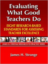 Evaluating What Good Teachers Do: Eight Research-Based Standards for Assessing Teacher Excellence