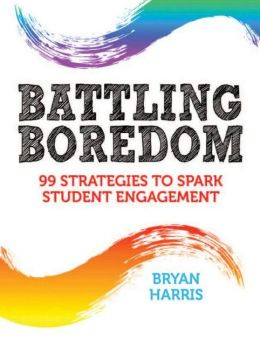 Battling Boredom: 99 Strategies to Spark Student Engagement