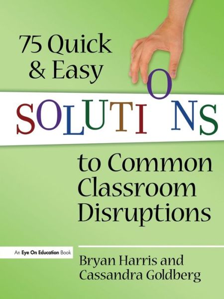 75 Quick and Easy Solutions to Common Classroom Disruptions