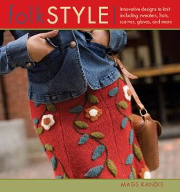 Folk Style: Innovative Designs to Knit Including Wweaters, Hats, Scarves, Gloves, and More