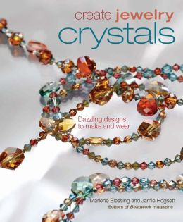 Crystals: Dazzling Designs to Make and Wear