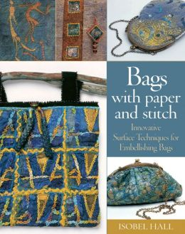 Bags with Paper and Stitch: Innovative Surface Techniques for Embellishing Bags