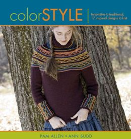 Color Style: Innovative to Traditional, 17 Inspired Designs to Knit