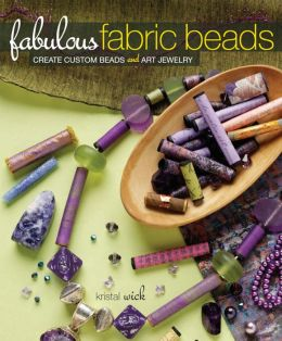 Fabulous Fabric Beads: Create Custom Beads and Art Jewelry