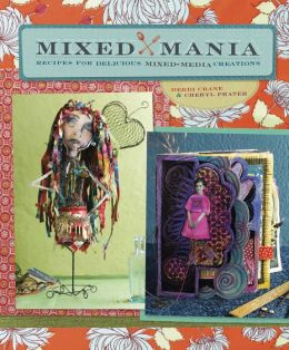 Mixed Mania: Recipes for Delicious Mixed Media Creations