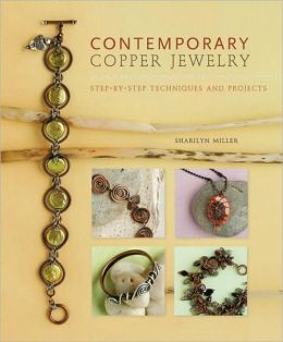 Contemporary Copper Jewelry: Step-by-Step Techniques and Projects