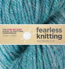 Fearless Knitting Workbook: The Step-by-Step Guide to Knitting Confidence