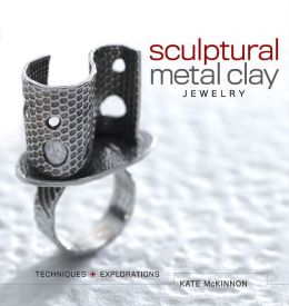 Sculptural Metal Clay Jewelry: Techniques and Explorations