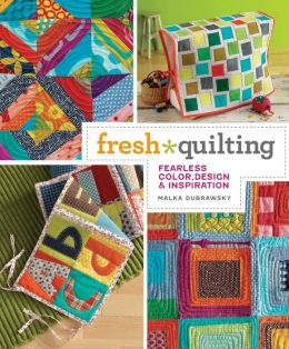 Fresh Quilting: Fearless Color, Design, and Inspiration