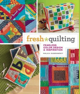 Fresh Quilting: Fearless Color, Design, and Inspiration (PagePerfect NOOK Book)