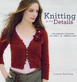 Knitting in the Details: Charming Designs to Knit and Embellish (PagePerfect NOOK Book)
