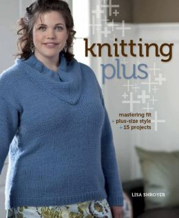Knitting Plus: Mastering Fit + Plus-Size Style + 15 Projects (PagePerfect NOOK Book)