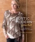 Book Cover Image. Title: Rustic Modern Crochet:  18 Designs Inspired by Nature, Author: Yumiko Alexander