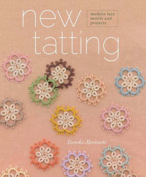 New Tatting: Modern Lace Motifs and Projects