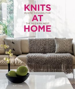 Knits at Home: Rustic Designs for the Modern Nest