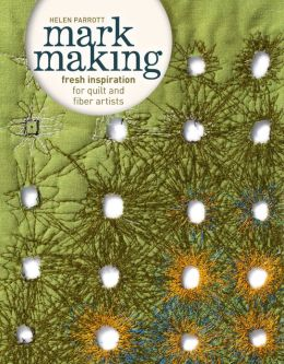 Mark Making: Fresh Inspiration for Quilt and Fiber Artists