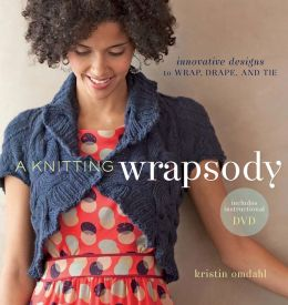 A Knitting Wrapsody: Innovative Designs to Wrap, Drape, and Tie (PagePerfect NOOK Book)