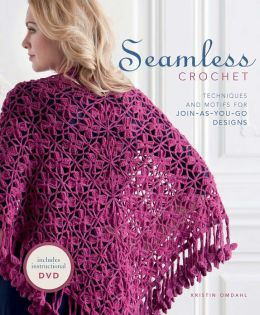 Seamless Crochet: Techniques and Designs for Join-As-You-Go Motifs (PagePerfect NOOK Book)