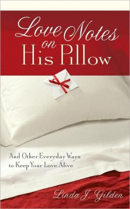 Love Notes on His Pillow: And Other Everyday Ways to Keep Your Love Alive