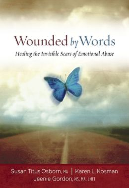 Wounded by Words: Healing the Invisible Scars of Emotional Abuse