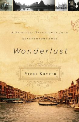 Wonderlust: A Spiritual Travelogue for the Adventurous Soul