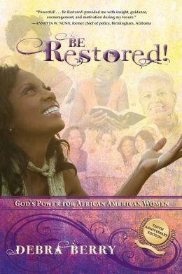 Be Restored (10th Anniversary Edition): God's Power for African American Women