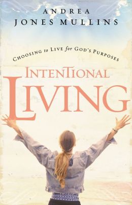 Intentional Living: Choosing to Live for God's Purposes