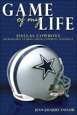 Game of My Life: Dallas Cowboys: Memorable Stories of Cowboys Football