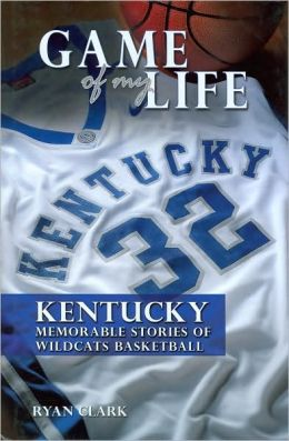Game of My Life Kentucky: Memorable Stories of Wildcats Basketball
