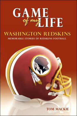 Washington Redskins: Memorable Stories of Redskins Football [Game of My Life Series]